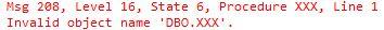 Msg 208, Level 16, State 6, Procedure XXX, Line 1 Invalid object name DBO.XXX